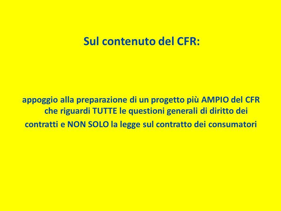Sul contenuto del CFR: appoggio alla preparazione di un progetto più AMPIO del CFR che riguardi TUTTE le questioni generali di diritto dei contratti e NON SOLO la legge sul contratto dei consumatori