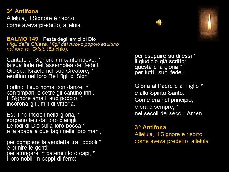 2^ Antifona Il nostro Redentore è risorto dai morti: cantiamo inni al Signore nostro Dio, alleluia.