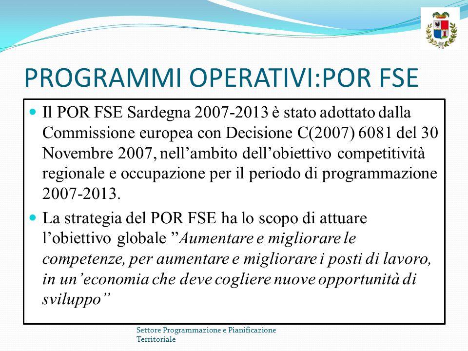 PROGRAMMI OPERATIVI:POR FSE Il POR FSE Sardegna 2007-2013 è stato adottato dalla Commissione europea con Decisione C(2007) 6081 del 30 Novembre 2007,