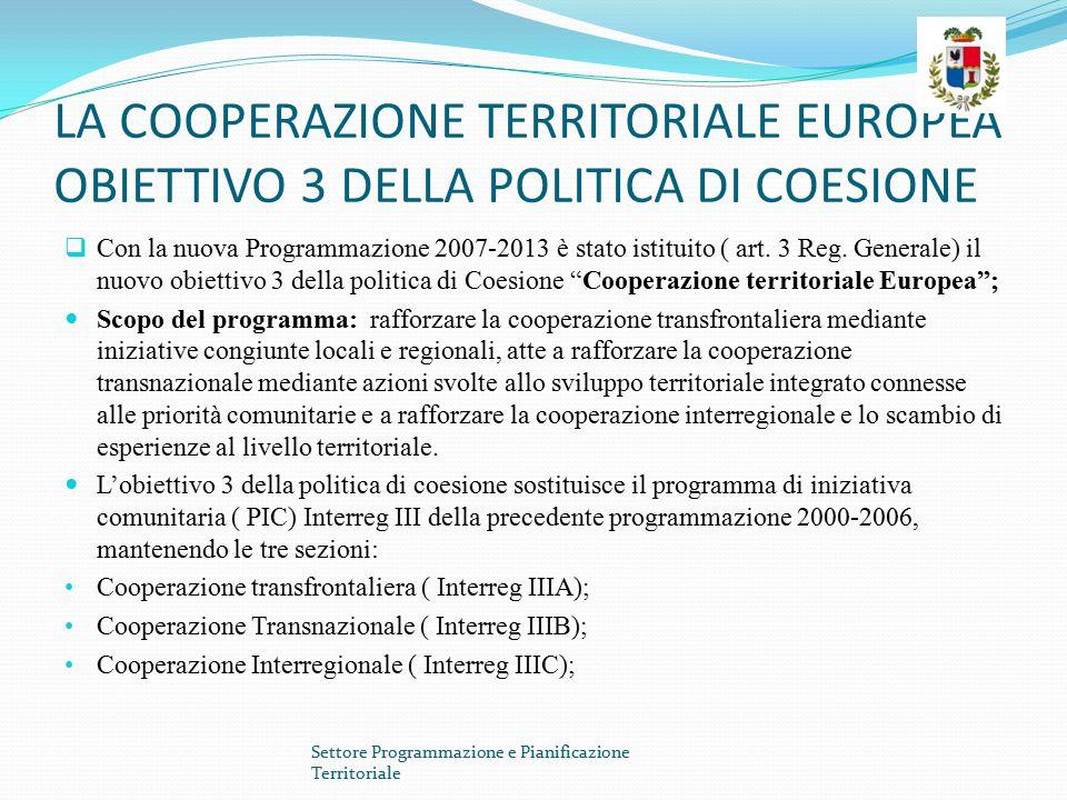 LA COOPERAZIONE TERRITORIALE EUROPEA OBIETTIVO 3 DELLA POLITICA DI COESIONE  Con la nuova Programmazione 2007-2013 è stato istituito ( art. 3 Reg. Ge