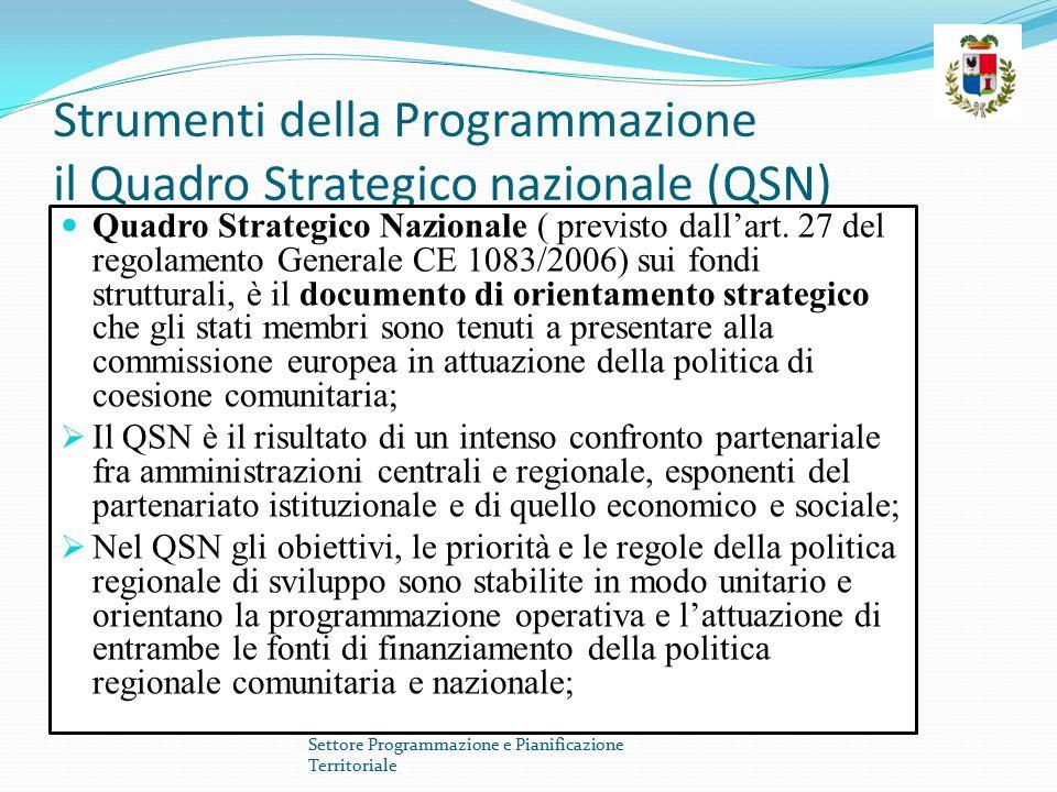 Strumenti della programmazione La Strategia Regionale Unitaria Il QSN definisce la strategia di politica regionale unitaria, finanziata dalle risorse aggiuntive, comunitarie (fondi strutturali) e nazionali ( fondo di cofinanziamento nazionale ai fondi strutturali e fondo per le aree sotto – utilizzate (FAS) I principali strumenti di programmazione della Regione Sardegna sono il Documento Strategico Regionale e il Programma Regionale di Sviluppo Settore Programmazione e Pianificazione Territoriale