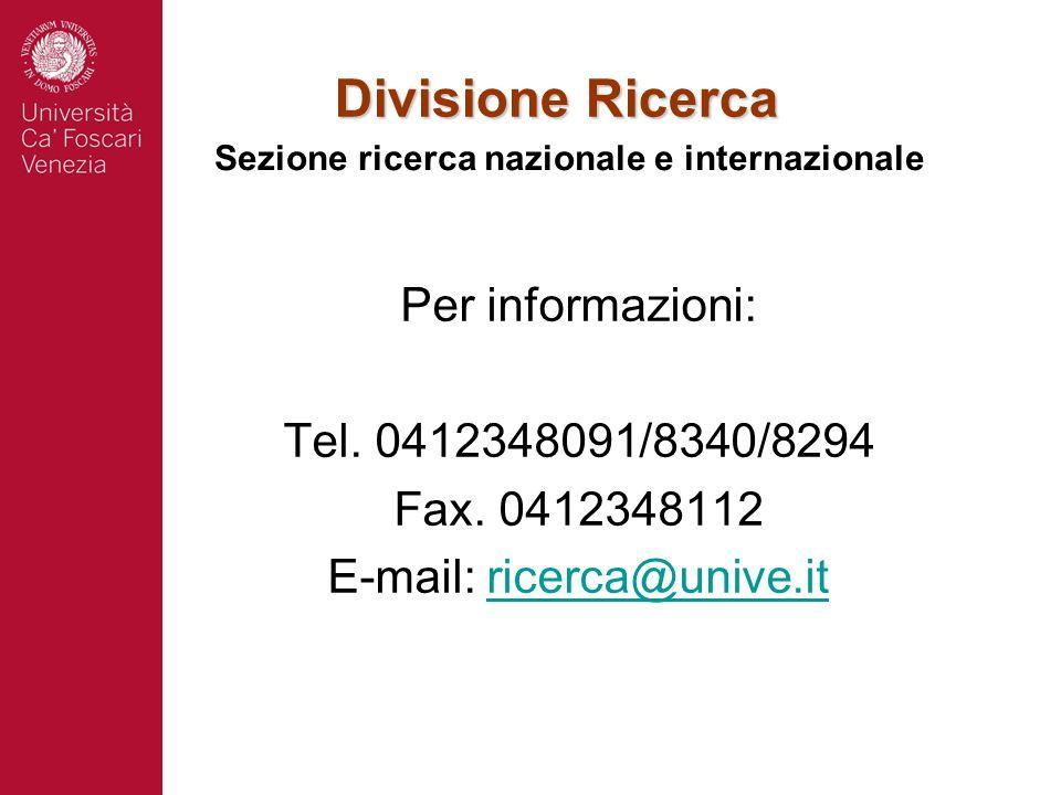 Divisione Ricerca Per informazioni: Tel. 0412348091/8340/8294 Fax. 0412348112 E-mail: ricerca@unive.itricerca@unive.it Sezione ricerca nazionale e int