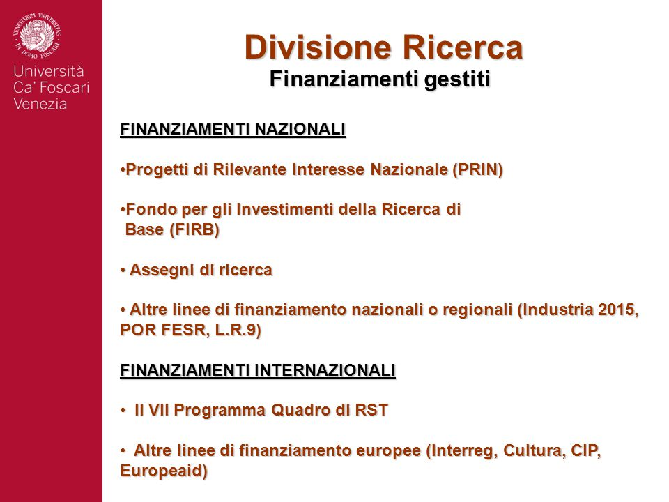 Finanziamenti UE di Ateneo Respinti: 65 In valutazione: 41 Approvati: 31 PROGETTI Presentati nel 2006-2009: 137