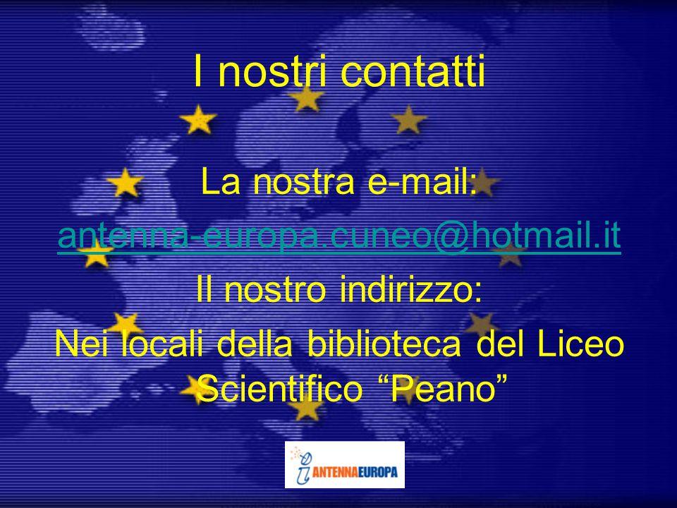 I nostri contatti La nostra e-mail: antenna-europa.cuneo@hotmail.it Il nostro indirizzo: Nei locali della biblioteca del Liceo Scientifico Peano