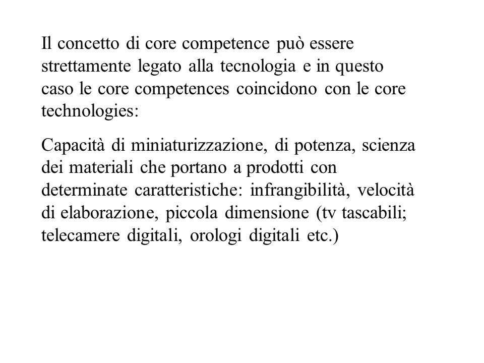 Il concetto di core competence può essere strettamente legato alla tecnologia e in questo caso le core competences coincidono con le core technologies