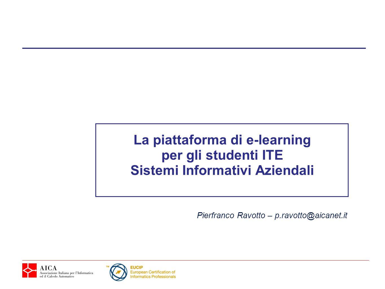 La piattaforma di e-learning per gli studenti ITE Sistemi Informativi Aziendali Pierfranco Ravotto – p.ravotto@aicanet.it