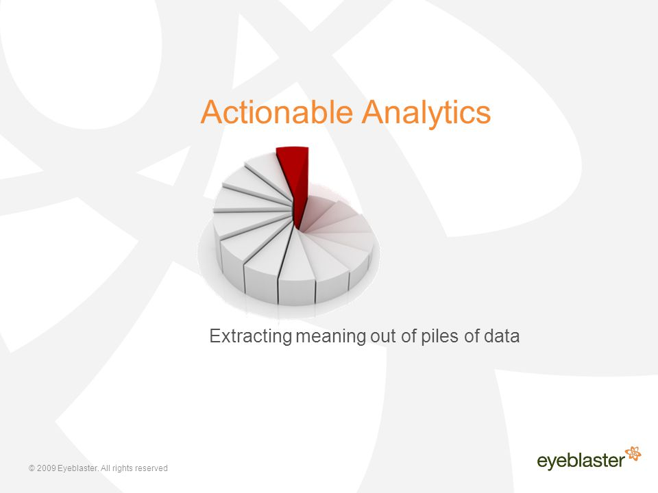 Actionable Analytics Extracting meaning out of piles of data
