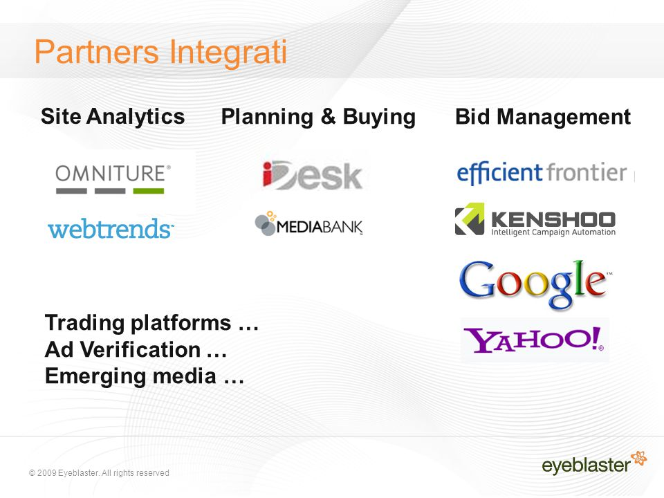 Partners Integrati Site Analytics Planning & Buying Bid Management Trading platforms … Ad Verification … Emerging media …