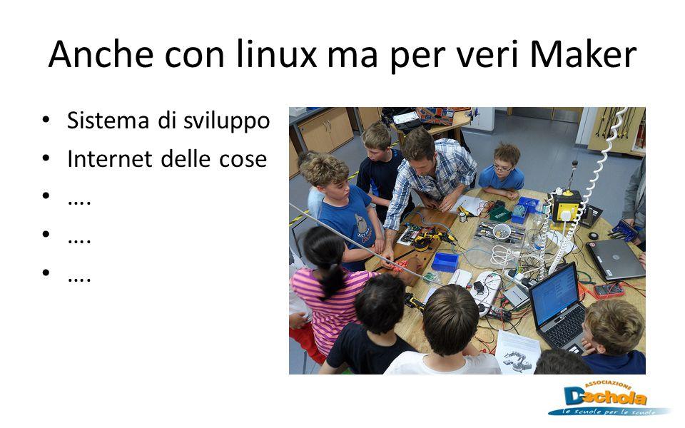 Anche con linux ma per veri Maker Sistema di sviluppo Internet delle cose ….