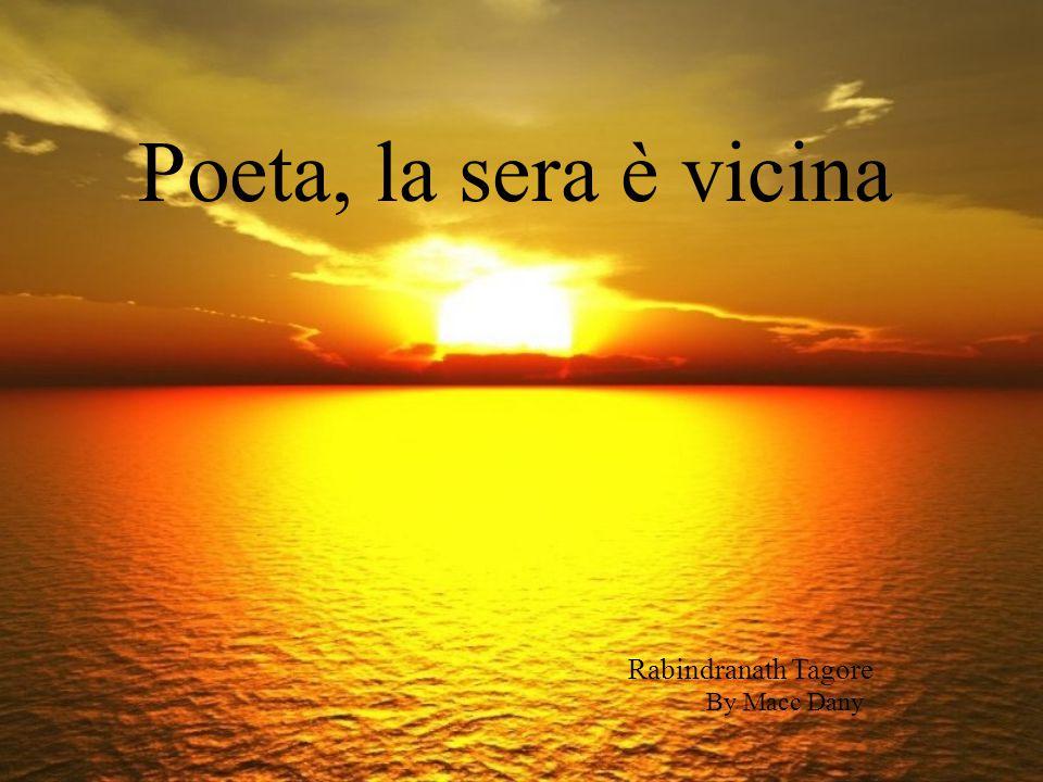 Poeta, la sera è vicina Rabindranath Tagore By Macc Dany