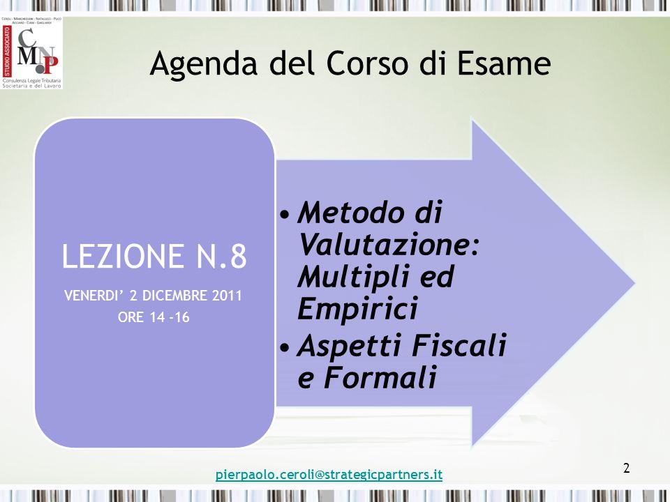 Agenda del Corso di Esame Metodo di Valutazione: Multipli ed Empirici Aspetti Fiscali e Formali LEZIONE N.8 VENERDI' 2 DICEMBRE 2011 ORE 14 -16 pierpa