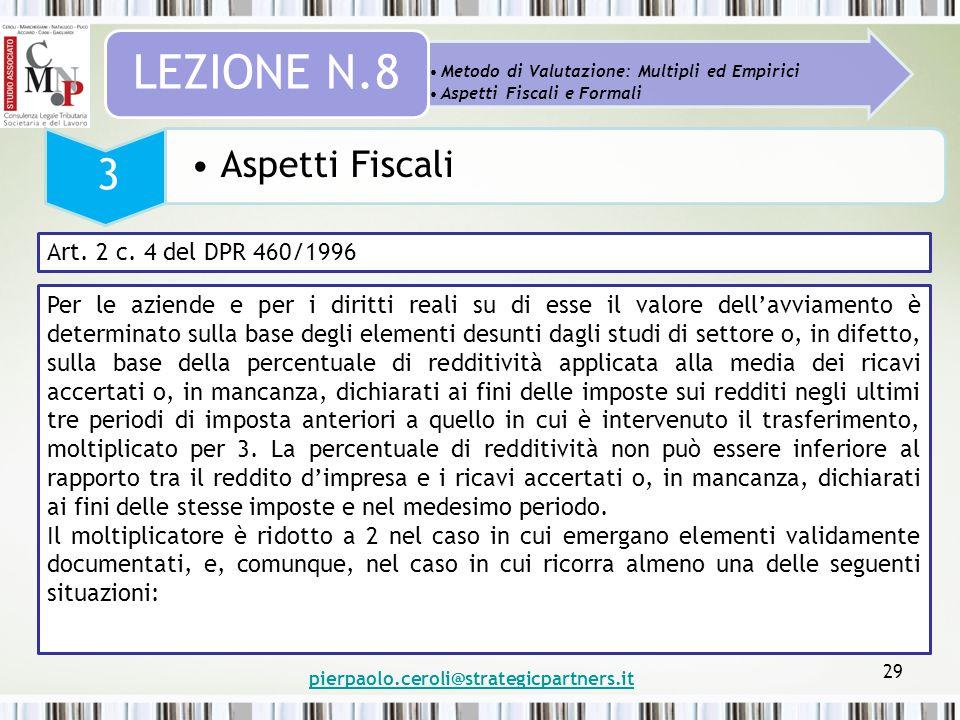 pierpaolo.ceroli@strategicpartners.it 29 Metodo di Valutazione: Multipli ed Empirici Aspetti Fiscali e Formali LEZIONE N.8 3 Aspetti Fiscali Art. 2 c.
