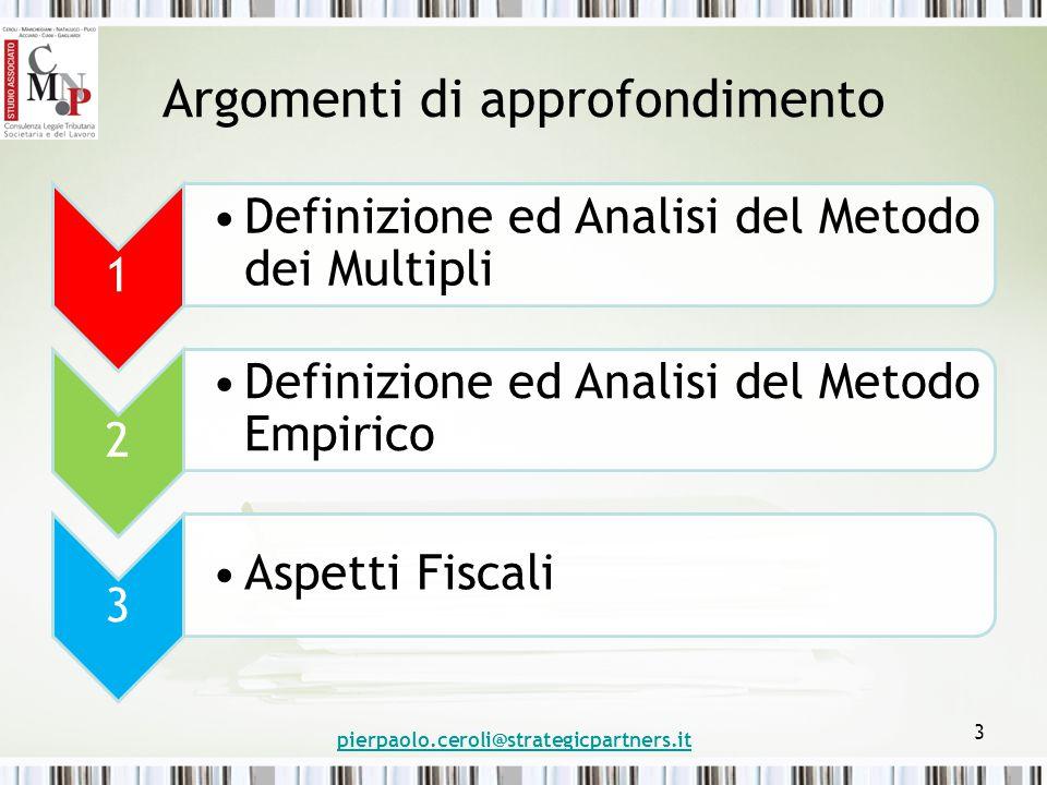 Argomenti di approfondimento 1 Definizione ed Analisi del Metodo dei Multipli 2 Definizione ed Analisi del Metodo Empirico 3 Aspetti Fiscali pierpaolo