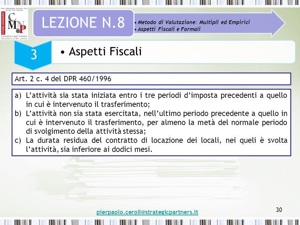 pierpaolo.ceroli@strategicpartners.it 30 Metodo di Valutazione: Multipli ed Empirici Aspetti Fiscali e Formali LEZIONE N.8 3 Aspetti Fiscali Art. 2 c.