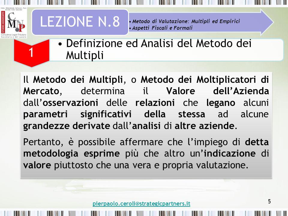 5 Metodo di Valutazione: Multipli ed Empirici Aspetti Fiscali e Formali LEZIONE N.8 1 Definizione ed Analisi del Metodo dei Multipli Il Metodo dei Mul