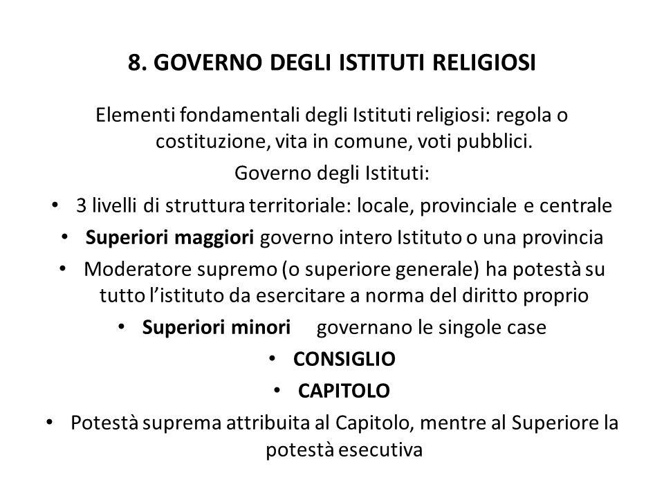 8. GOVERNO DEGLI ISTITUTI RELIGIOSI Elementi fondamentali degli Istituti religiosi: regola o costituzione, vita in comune, voti pubblici. Governo degl