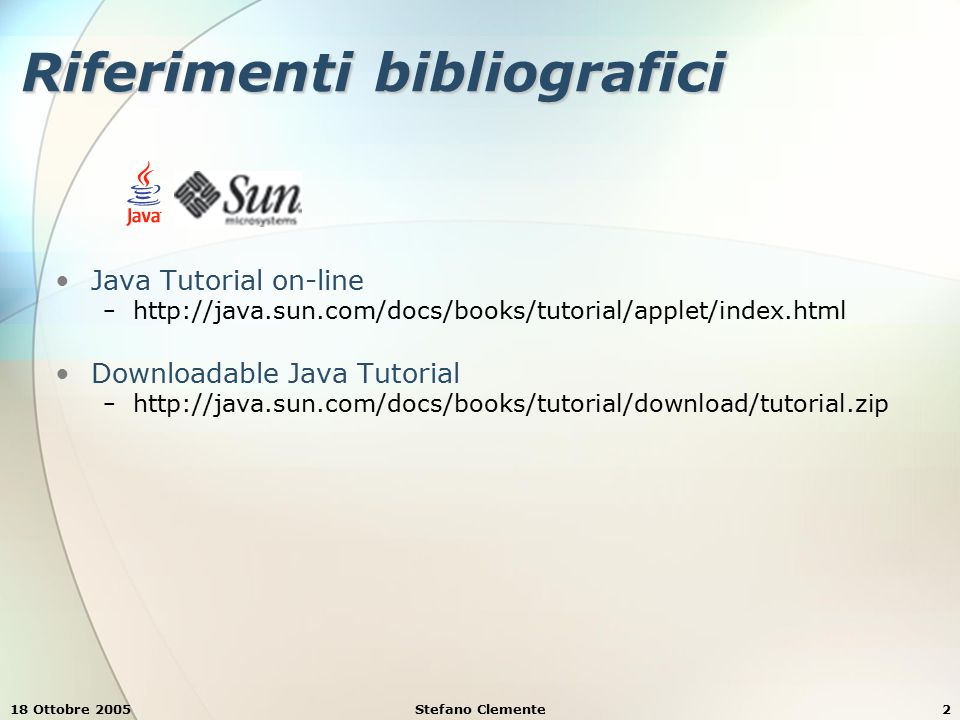 18 Ottobre 2005Stefano Clemente2 Riferimenti bibliografici Java Tutorial on-line − http://java.sun.com/docs/books/tutorial/applet/index.html Downloada