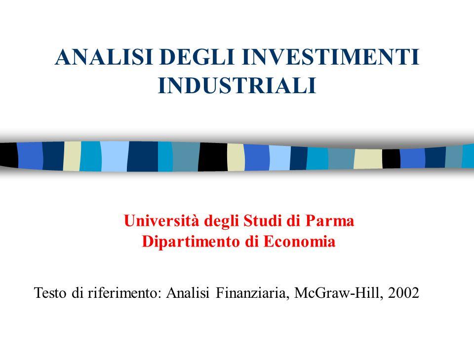 ANALISI DEGLI INVESTIMENTI INDUSTRIALI Università degli Studi di Parma Dipartimento di Economia Testo di riferimento: Analisi Finanziaria, McGraw-Hill, 2002