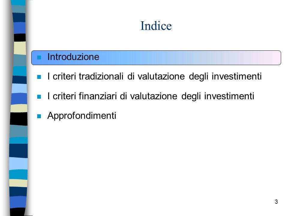 3 Indice n Introduzione n I criteri tradizionali di valutazione degli investimenti n I criteri finanziari di valutazione degli investimenti n Approfondimenti