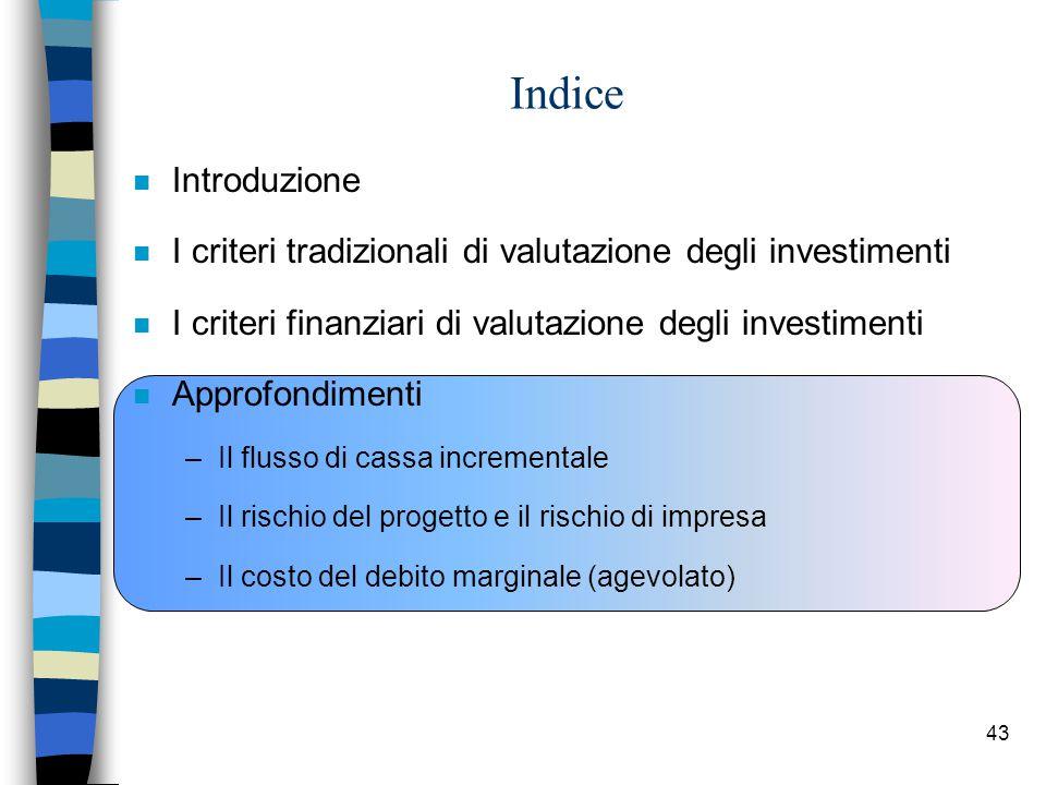 43 Indice n Introduzione n I criteri tradizionali di valutazione degli investimenti n I criteri finanziari di valutazione degli investimenti n Approfo