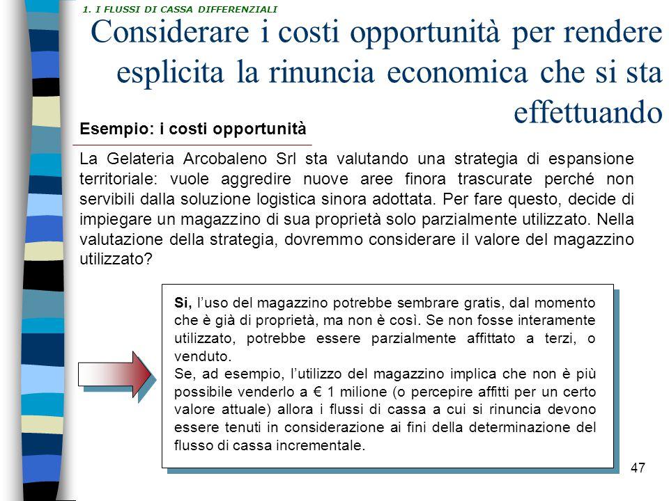47 Considerare i costi opportunità per rendere esplicita la rinuncia economica che si sta effettuando Esempio: i costi opportunità La Gelateria Arcoba