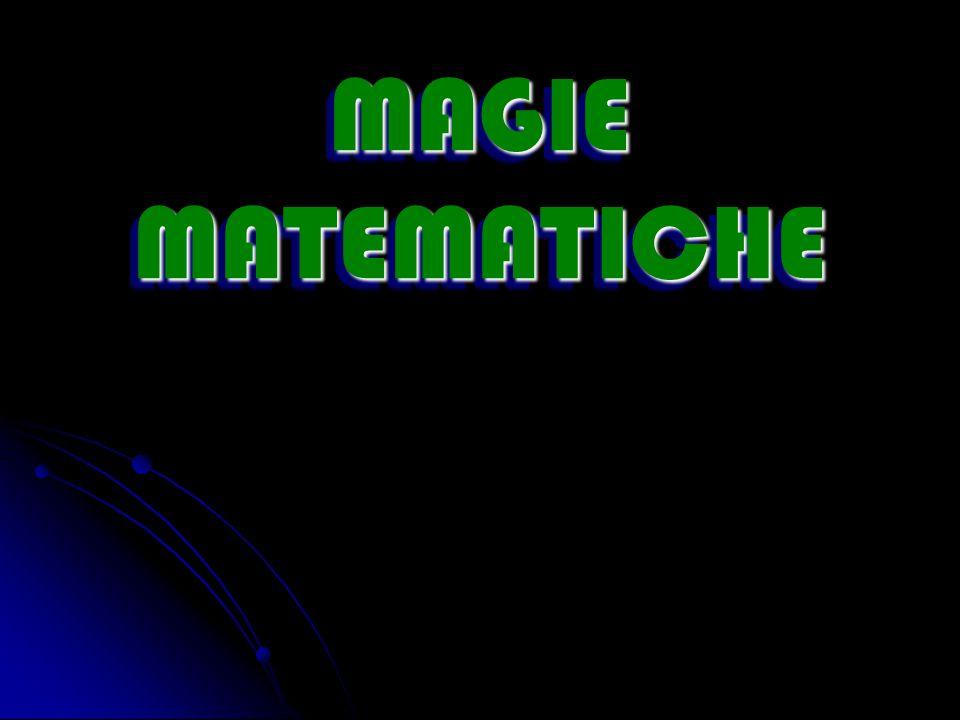 MAGIE MATEMATICHE MAGIE MATEMATICHE