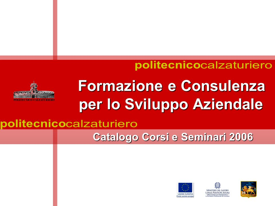 Formazione e Consulenza Formazione e Consulenza per lo Sviluppo Aziendale per lo Sviluppo Aziendale Catalogo Corsi e Seminari 2006 Catalogo Corsi e Seminari 2006