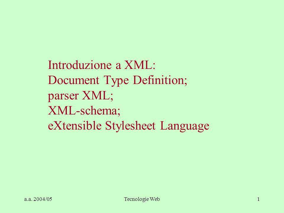 a.a. 2004/05Tecnologie Web1 Introduzione a XML: Document Type Definition; parser XML; XML-schema; eXtensible Stylesheet Language
