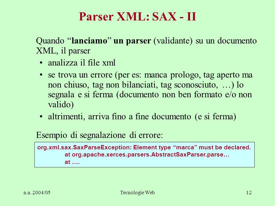 """a.a. 2004/05Tecnologie Web12 Parser XML: SAX - II Quando """"lanciamo"""" un parser (validante) su un documento XML, il parser analizza il file xml se trova"""