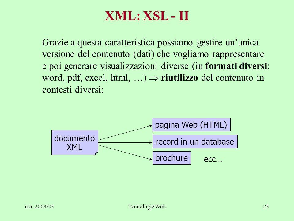 a.a. 2004/05Tecnologie Web25 Grazie a questa caratteristica possiamo gestire un'unica versione del contenuto (dati) che vogliamo rappresentare e poi g
