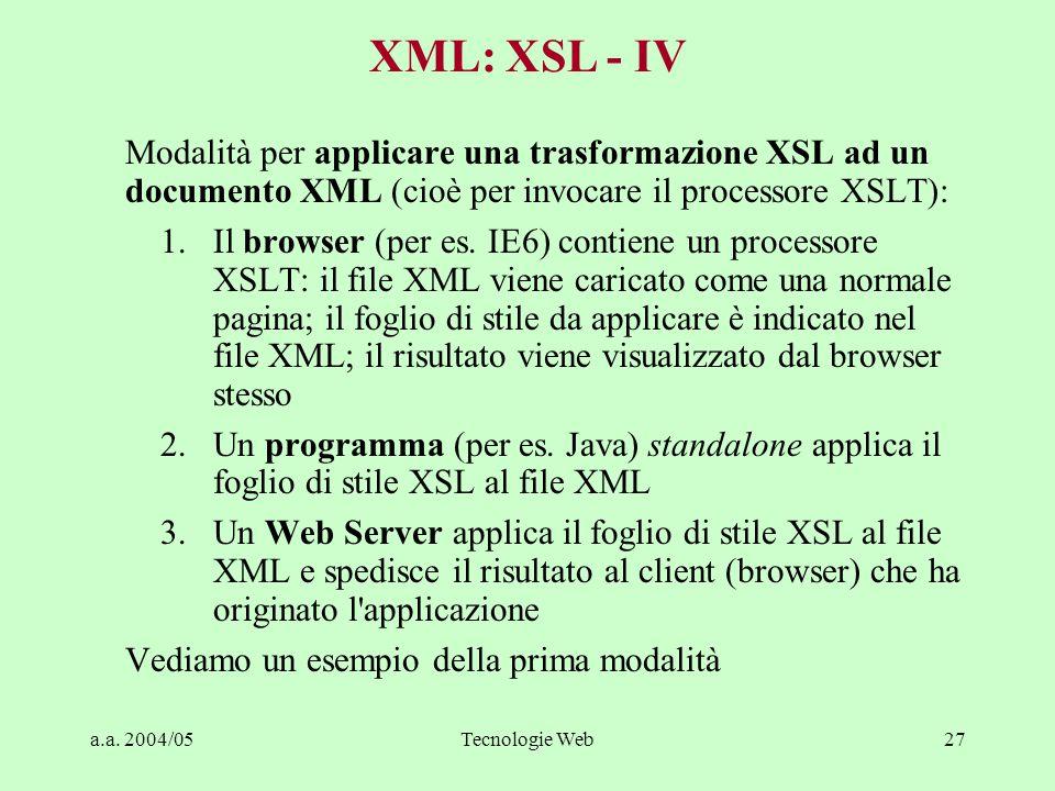 a.a. 2004/05Tecnologie Web27 Modalità per applicare una trasformazione XSL ad un documento XML (cioè per invocare il processore XSLT): 1.Il browser (p