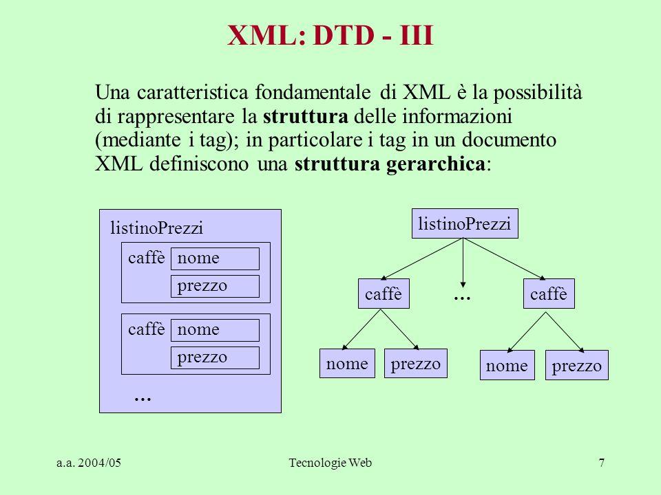 a.a. 2004/05Tecnologie Web7 Una caratteristica fondamentale di XML è la possibilità di rappresentare la struttura delle informazioni (mediante i tag);