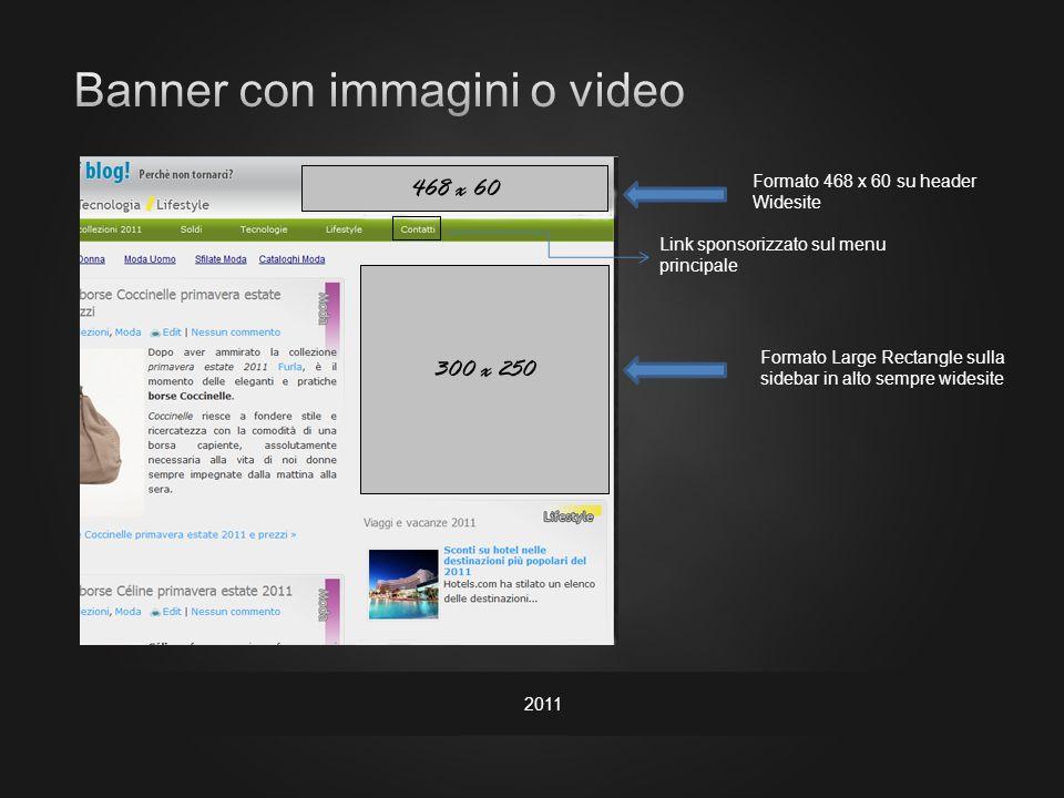 2011 Formato 468 x 60 su header Widesite Formato Large Rectangle sulla sidebar in alto sempre widesite Link sponsorizzato sul menu principale