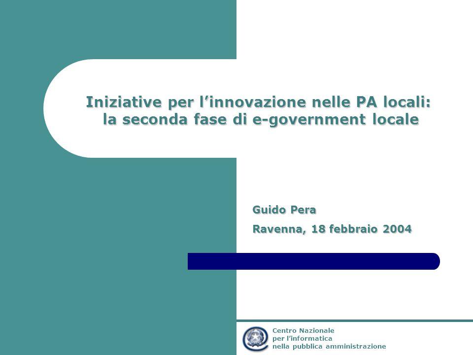 Ministro per l'Innovazione e le Tecnologie Centro Nazionale per l'informatica nella pubblica amministrazione Iniziative per l'innovazione nelle PA locali: la seconda fase di e-government locale Guido Pera Ravenna, 18 febbraio 2004