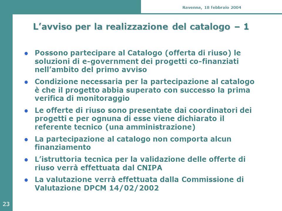 23 Ravenna, 18 febbraio 2004 L'avviso per la realizzazione del catalogo – 1 Possono partecipare al Catalogo (offerta di riuso) le soluzioni di e-gover