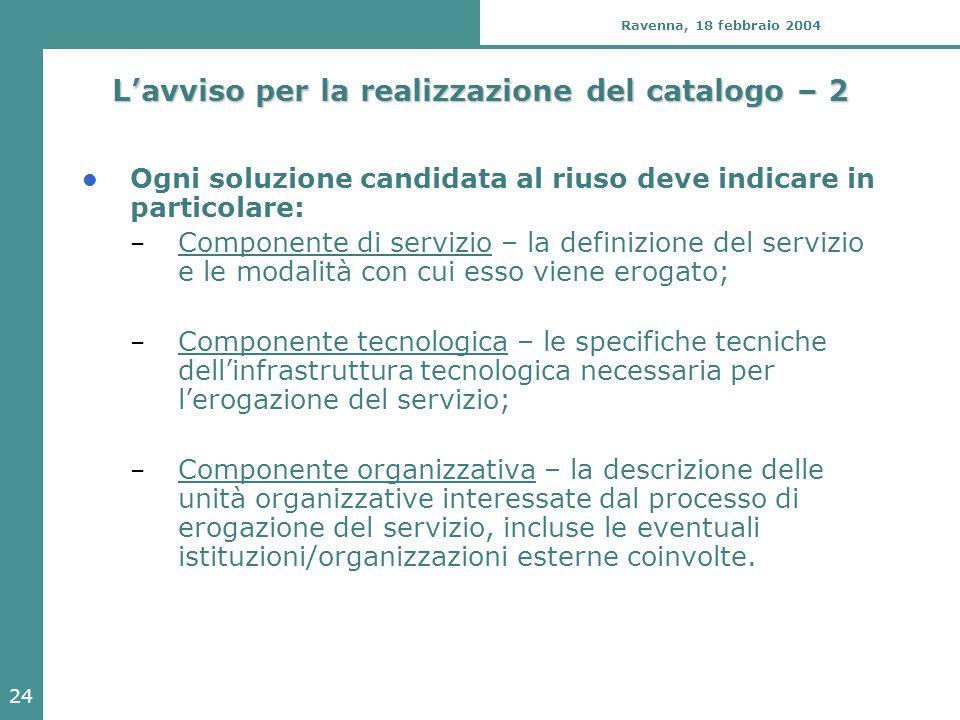 24 Ravenna, 18 febbraio 2004 L'avviso per la realizzazione del catalogo – 2 Ogni soluzione candidata al riuso deve indicare in particolare: – Componen