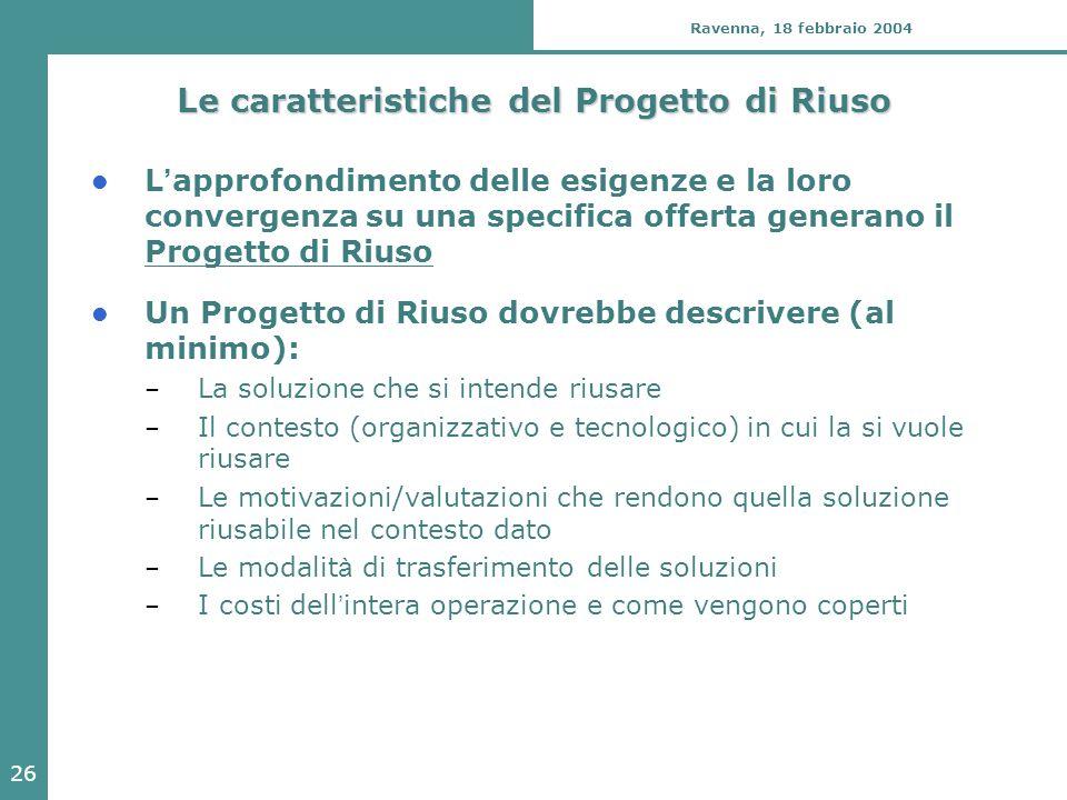 26 Ravenna, 18 febbraio 2004 Le caratteristiche del Progetto di Riuso L ' approfondimento delle esigenze e la loro convergenza su una specifica offert