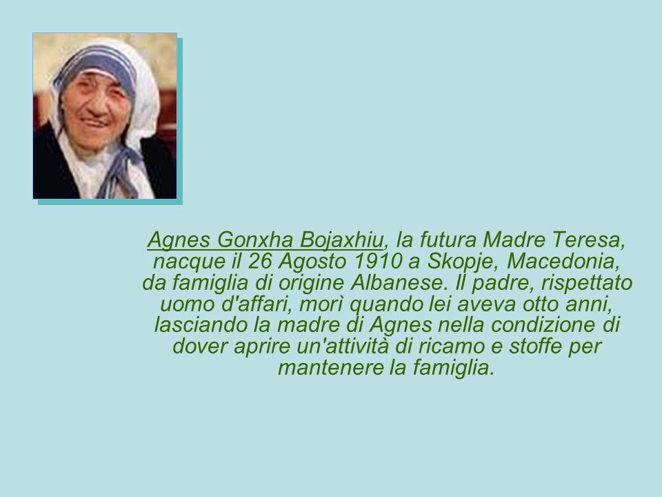 Agnes Gonxha Bojaxhiu, la futura Madre Teresa, nacque il 26 Agosto 1910 a Skopje, Macedonia, da famiglia di origine Albanese. Il padre, rispettato uom