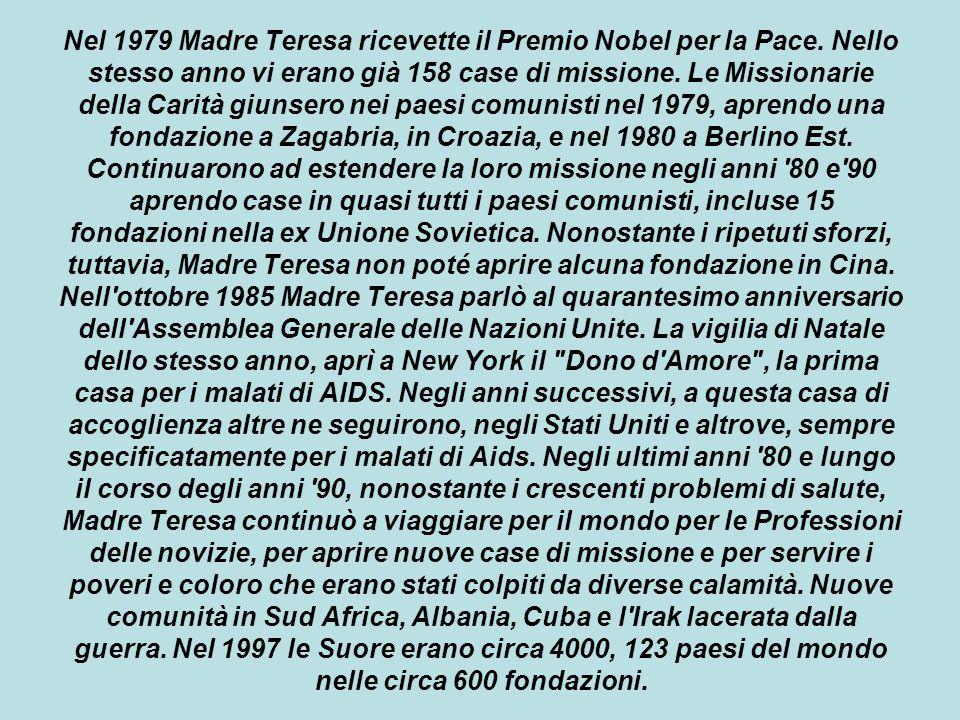 Nel 1979 Madre Teresa ricevette il Premio Nobel per la Pace. Nello stesso anno vi erano già 158 case di missione. Le Missionarie della Carità giunsero