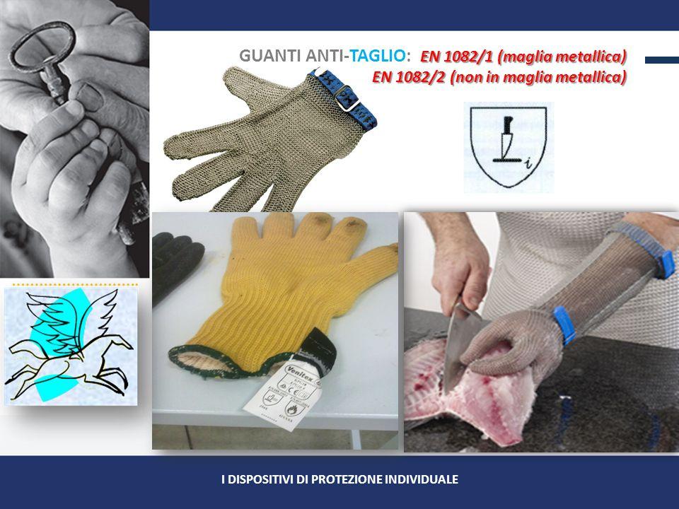 EN 1082/1 (maglia metallica) GUANTI ANTI-TAGLIO: EN 1082/1 (maglia metallica) EN 1082/2 (non in maglia metallica)