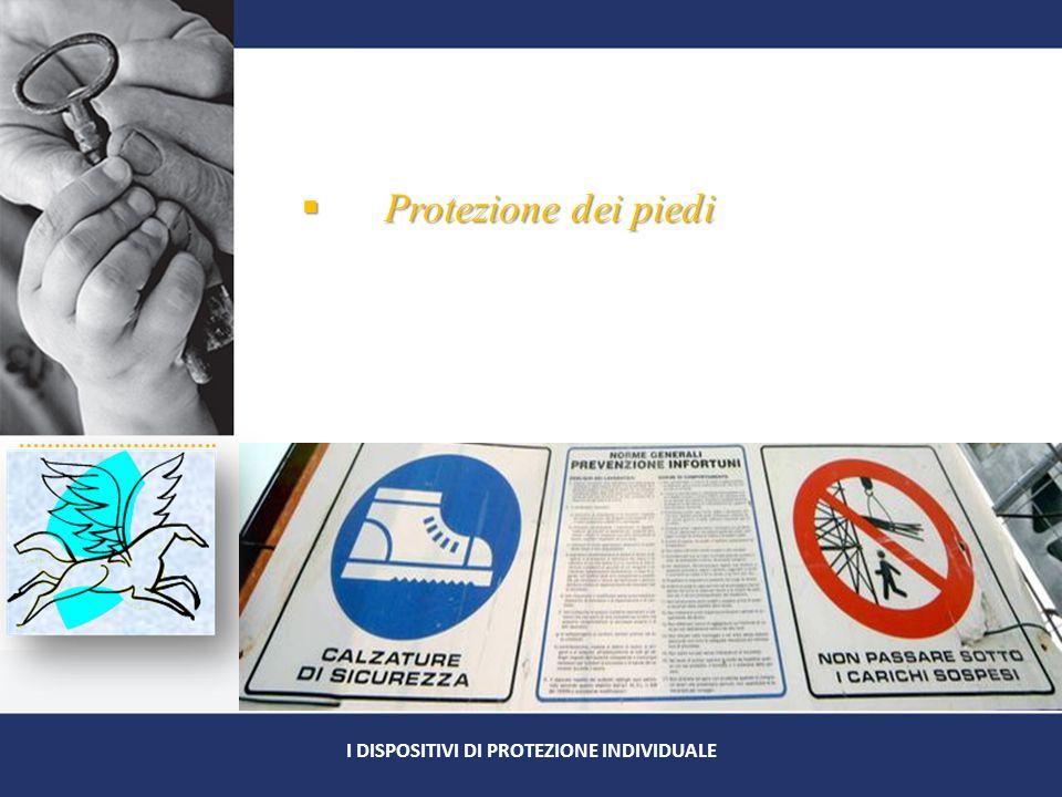  Protezione dei piedi I DISPOSITIVI DI PROTEZIONE INDIVIDUALE