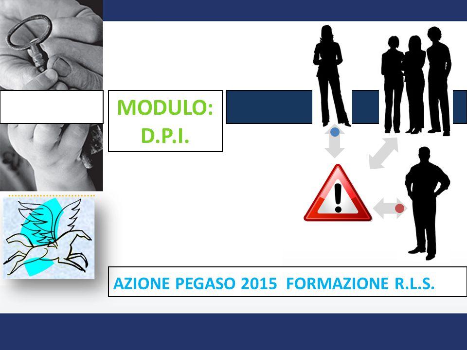 AZIONE PEGASO 2015 FORMAZIONE R.L.S. MODULO: D.P.I.