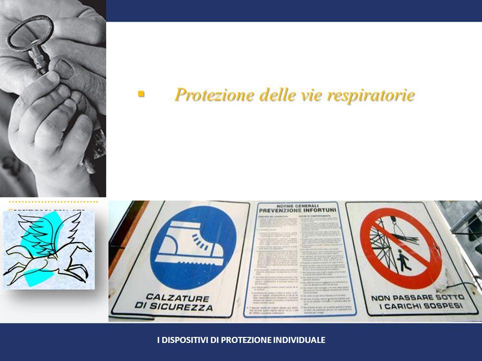  Protezione delle vie respiratorie I DISPOSITIVI DI PROTEZIONE INDIVIDUALE