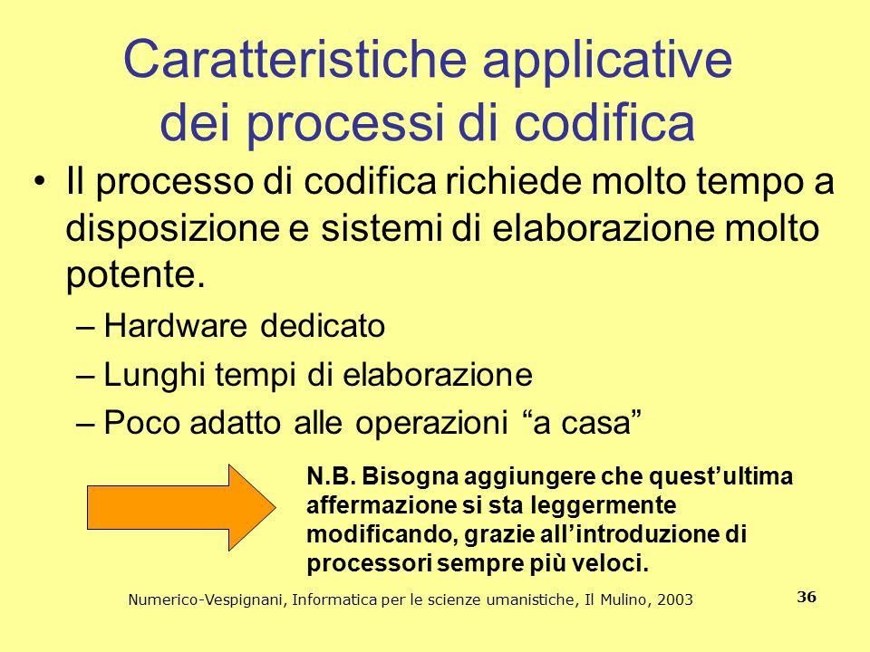 Numerico-Vespignani, Informatica per le scienze umanistiche, Il Mulino, 2003 36 Caratteristiche applicative dei processi di codifica Il processo di co