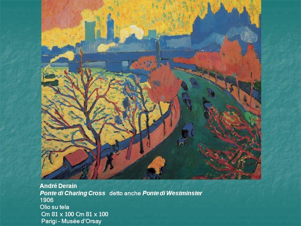 André Derain Ponte di Charing Cross detto anche Ponte di Westminster 1906 Olio su tela Cm 81 x 100 Cm 81 x 100 Parigi - Musée d'Orsay