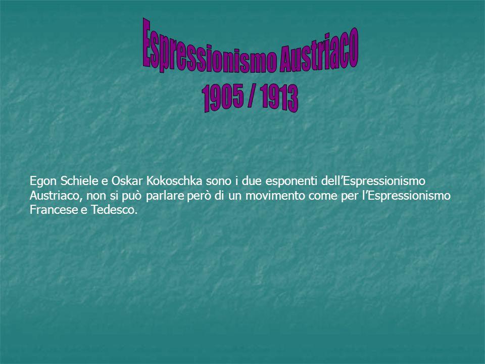 Egon Schiele e Oskar Kokoschka sono i due esponenti dell'Espressionismo Austriaco, non si può parlare però di un movimento come per l'Espressionismo F