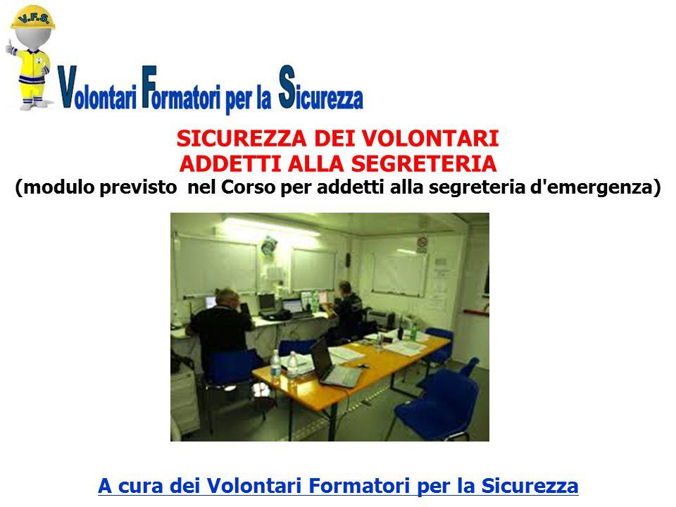 SICUREZZA DEI VOLONTARI ADDETTI ALLA SEGRETERIA (modulo previsto nel Corso per addetti alla segreteria d'emergenza) A cura dei Volontari Formatori per