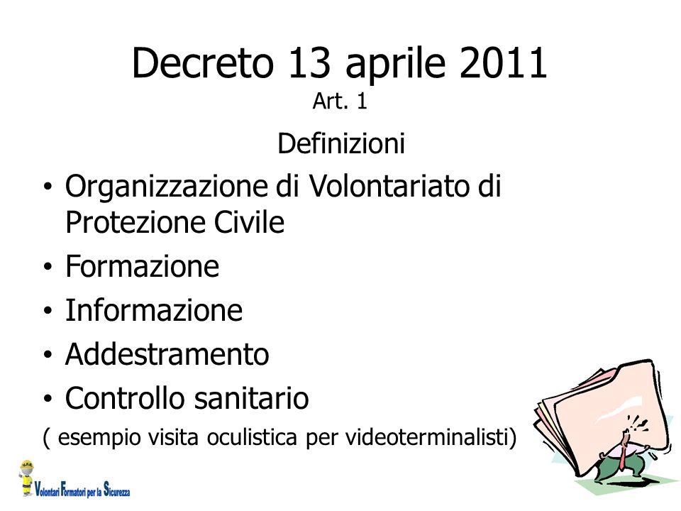 Decreto 13 aprile 2011 Art. 1 Definizioni Organizzazione di Volontariato di Protezione Civile Formazione Informazione Addestramento Controllo sanitari