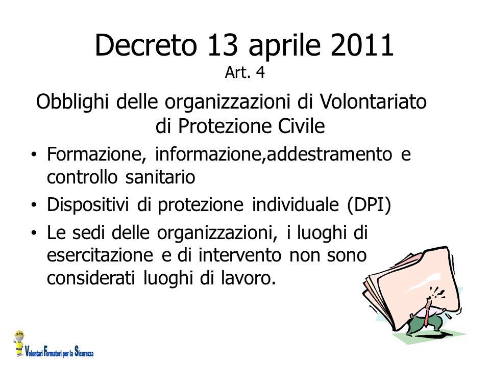 Decreto 13 aprile 2011 Art. 4 Obblighi delle organizzazioni di Volontariato di Protezione Civile Formazione, informazione,addestramento e controllo sa