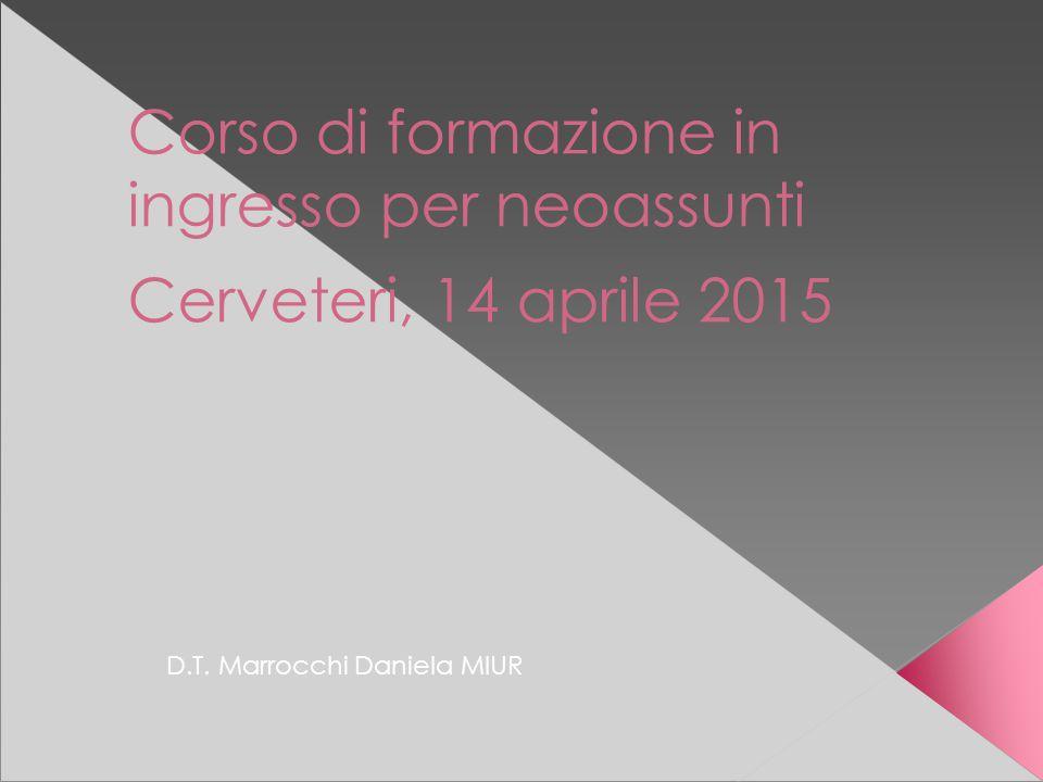 Corso di formazione in ingresso per neoassunti Cerveteri, 14 aprile 2015 D.T.